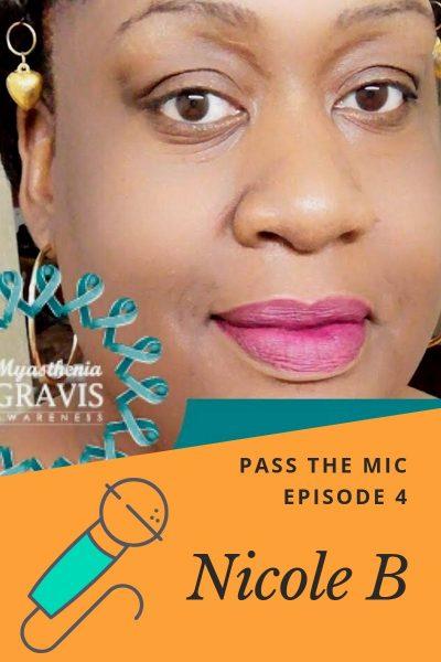 Pass the Mic Episode 4: Nicole B Myasthenia Gravis (MG) Warrior