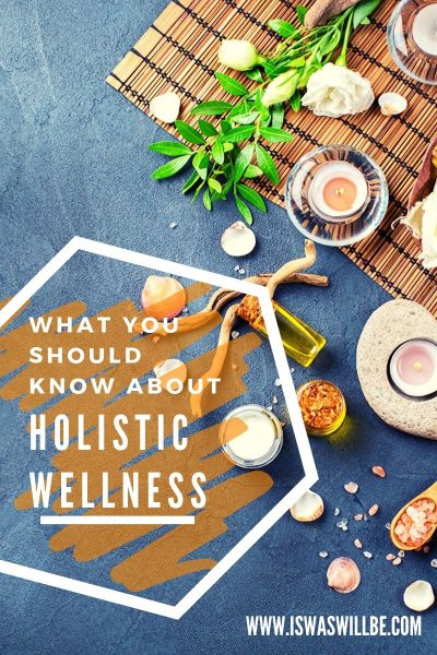 Why You Should Know about Holistic Wellness