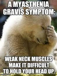 "bear hiding face in palm with text ""a myasthenia gravis symptoms, weak neck muscles make it difficult to hold your head up"""