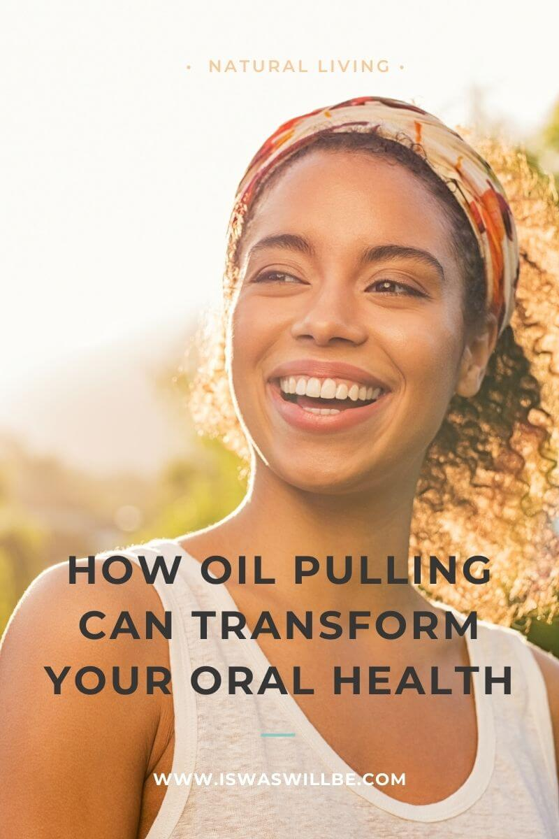 girl smiling with text how oil pulling can transform your oral health